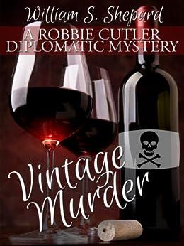 Vintage Murder (Robbie Cutler Diplomatic Mysteries Book 1) by [Shepard, William S.]