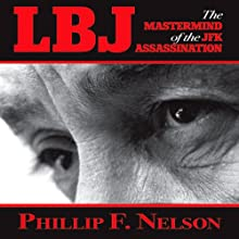 LBJ: The Mastermind of the JFK Assassination Audiobook by Phillip F. Nelson Narrated by Fred Sanders