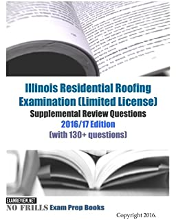 Illinois Residential Roofing Examination (Limited License) Supplemental  Review Questions 2016/17 Edition: