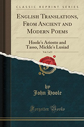 English Translations, From Ancient and Modern Poems, Vol. 3 of 3: Hoole