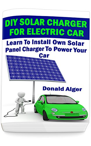 DIY Solar Charger For Electric Car: Learn To Install Own Sol