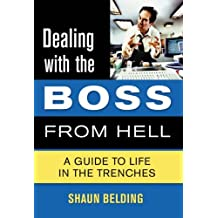 Dealing with the Boss from Hell: A Guide to Life in the Trenches by Shaun Belding (2005-08-03)