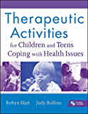 Therapeutic Activities for Children and Teens Coping with Health Issues