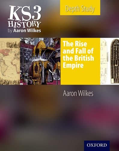 Ks3 History by Aaron Wilkes: The Rise & Fall of the British Empire Student's Book (Folens in Depth) PDF