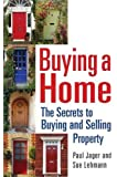 Buying a Home: The Secrets to Buying and Selling Property