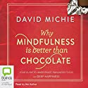 Why Mindfulness is Better than Chocolate Hörbuch von David Michie Gesprochen von: David Michie