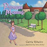 Princess Mommy, Carrie Ribeiro, 146271501X