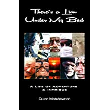 There's a LION Under My Bed: A Life of Adventure and Intrigue (Quinn Matthewson Biography Books Book 1)