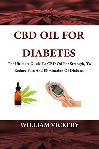 CBD Oil For Diabetes: The Ultimate Guide To CBD Oil For Strength, To Reduce Pain And Elimination Of Diabetes