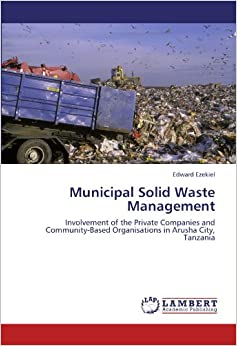 Book Municipal Solid Waste Management: Involvement of the Private Companies and Community-Based Organisations in Arusha City, Tanzania