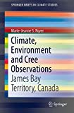 img - for Climate, Environment and Cree Observations: James Bay Territory, Canada (SpringerBriefs in Climate Studies) book / textbook / text book