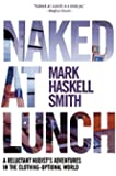 Naked at Lunch: A Reluctant Nudist's Adventures in the Clothing-Optional World