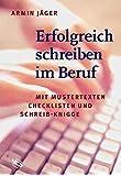 Erfolgreich schreiben im Beruf: Mit Mustertexten, Checklisten und Schreib-Knigge