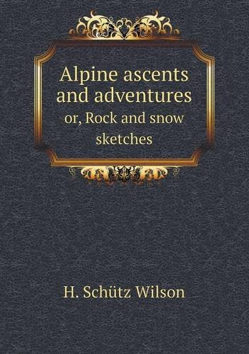 Download Alpine ascents and adventures or, Rock and snow sketches pdf epub