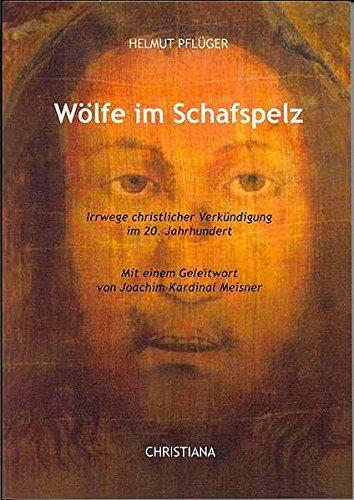 Wölfe im Schafspelz: Irrwege christlicher Verkündigung im 20. Jahrhundert
