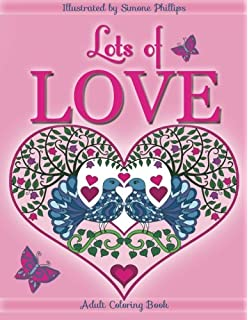 Lots of Love coloring book (coloring book): Love inspired adult coloring/colouring book. Heart designs & Mandalas, hearts, flowers, sunshine, ... swans, one unicorn hug & one