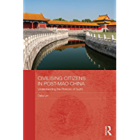 Civilising Citizens in Post-Mao China: Understanding the Rhetoric of Suzhi (Routledge Contemporary China Series)