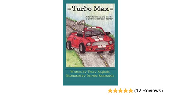 Turbo Max: A Story for Siblings and Friends of Children with Bipolar Disorder - Kindle edition by Tracy Anglada, Deirdre Baxendale.