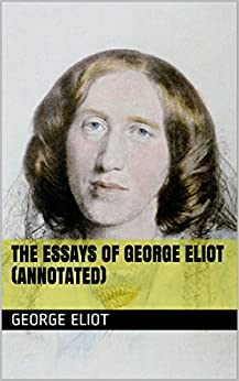 "george eliot essays The oxford english dictionary points out that george eliot's character in middlemarch, written in 1871, says that ""correct english is the slang of prigs who write history and essays"" for some, it is enough that shakespeare often used slang."
