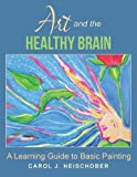 Art and the Healthy Brain: A Learning Guide to Basic Painting