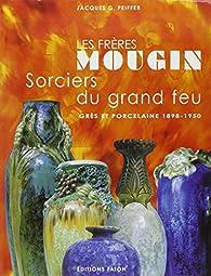 Les Frères Mougins, sorciers du grand feu. Grès et porcelaine, 1898-1950 par Jacques Peiffer