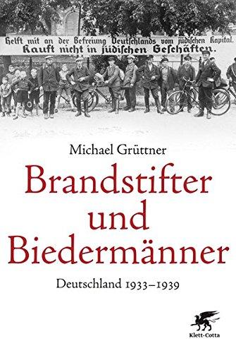 Brandstifter und Biedermänner: Deutschland 1933-1939