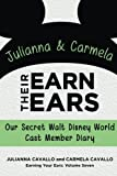 Julianna and Carmela Earn Their Ears: Our Secret Walt Disney World Cast Member Diary (Earning Your Ears) (Volume 7)