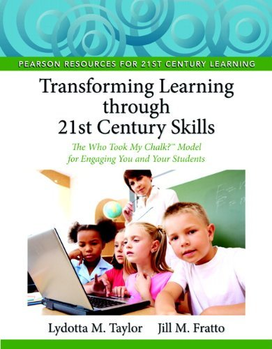 Transforming Learning through 21st Century Skills: The Who Took My Chalk?? Model for Engaging You and Your Students by Lydotta M. Taylor (2011-06-04)