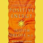 Positive Energy: 10 Prescriptions for Transforming Fatigue, Stress, and Fear | Judith Orloff M.D.