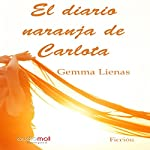 El diario naranja de Carlota [The Orange Diary of Carlota] | Gemma Lienas