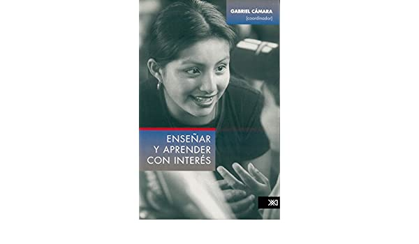 Amazon.com: Enseñar y aprender con interés (Educación) (Spanish Edition) eBook: Gabriel Cámara: Kindle Store
