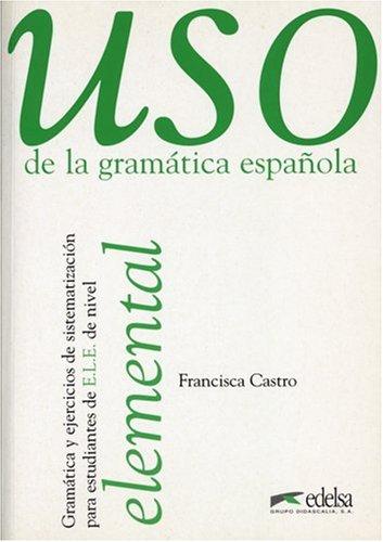 Uso de la gramatica espanola elemental. Gramárica y ejercicios de sistematización para estudiantes de E.L.E.: Uso de la gramatica espanola, Elemental