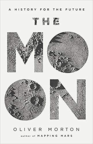 The Moon 'A History For The Future' - Oliver Morton, The Economist