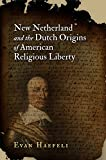 New Netherland and the Dutch Origins of American Religious Liberty (Early American Studies)