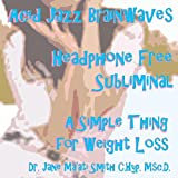 Acid Jazz Brainwaves: Headphone Free Subliminal, A Simple Thing for Weight Loss