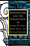 img - for Nationalism and the Color Line in George W. Cable, Mark Twain, and William Faulkner (Southern Literary Studies) book / textbook / text book