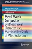 img - for Metal Matrix Composites: Synthesis, Wear Characteristics, Machinability Study of MMC Brake Drum (SpringerBriefs in Applied Sciences and Technology) book / textbook / text book