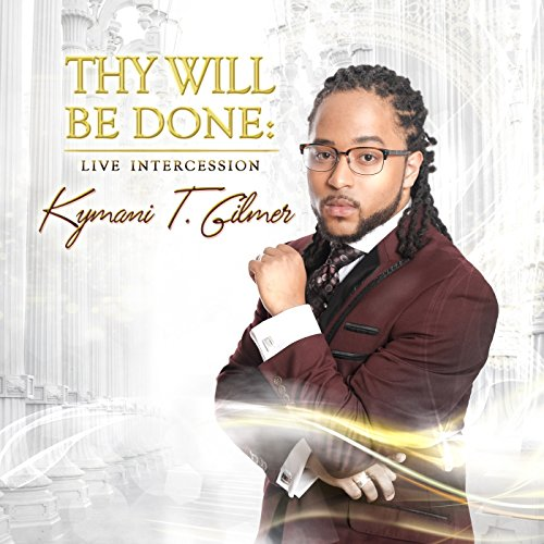 Kymani T. Gilmer - Thy Will Be Done: Live Intercession 2018