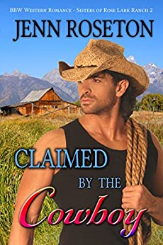 Claimed by the Cowboy (BBW Western Romance – Sisters of Rose Lark Ranch 2) by [Roseton, Jenn]