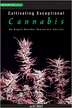 CULTIVATING EXCEPTIONAL CANNABIS : An Expert Breeder Shares His Secrets (Marijuana Tips Series)
