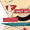 I SHUT UP!: Konfliktmanagement in der Kommunikation Hörbuch von Dagmar Arendt Gesprochen von: Dagmar Arendt