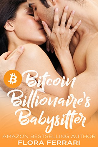 Bitcoin Billionaire's Babysitter: A Single Dad Next Door, Older Man Younger Woman Romance (A Man Who Knows What He Wants Book -