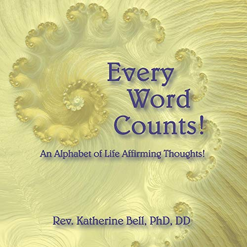 Every Word Counts: An Alphabet of Life Affirming Thoughts!