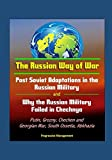 Two interesting studies on the Russian military provide unique and thought-provoking information: The Russian Way of War: Post Soviet Adaptations in the Russian Military and Why the Russian Military Failed in Chechnya.    The Russian Way of War: Post...