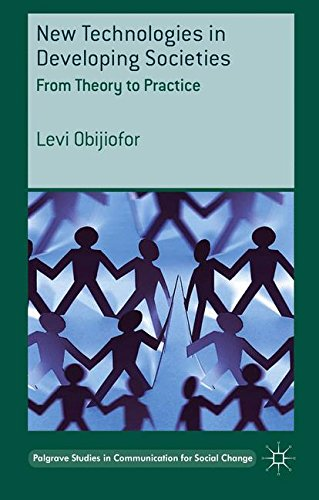 New Technologies in Developing Societies: From Theory to Practice (Palgrave Studies in Communication for Social - Mobile Phone Levis