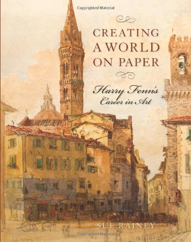 Creating a World on Paper: Harry Fenn's Career in Art (Studies in Print Culture and the History of the Book)