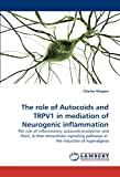 The role of Autocoids and TRPV1 in mediation of Neurogenic inflammation: The role of Inflammatory autacoids,bradykinin and PGE2, & their intracellular ... pathways in  the induction of hyperalgesia