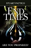 End Times - Are You Prepared?, Stuart Pattico, 0956099696