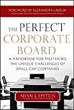 img - for The Perfect Corporate Board: A Handbook for Mastering the Unique Challenges of Small-Cap Companies (Business Books) book / textbook / text book