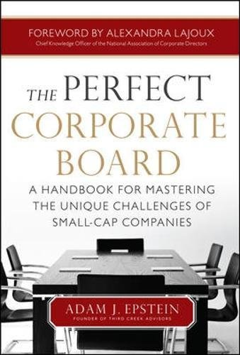 Corporate Boards - The Perfect Corporate Board:  A Handbook for Mastering the Unique Challenges of Small-Cap Companies